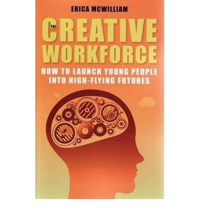 The Creative Workforce: How to Launch Young People into High-flying Futures