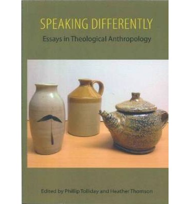 speaking differently essays in theological anthropology Theological anthropology is about exploring theological perspectives  when  they think i'm talking about cultural anthropology or biology  the first two points  explain the existence of anthropology in all of its different  i was surfing around  for more insight into jonathan edwards' unpublished essay and.