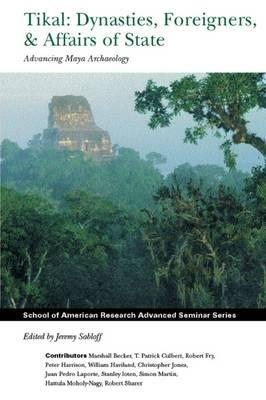 Tikal: Dynasties, Foreigners, & Affairs of State: Advancing Maya Archaeology