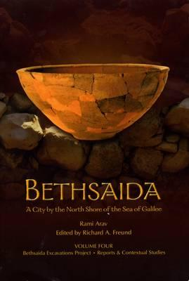 Bethsaida: Volume 4: A City by the North Shore of the Sea of Galilee