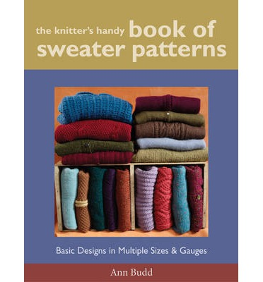 The Knitter's Handy Book of Sweater Patterns: Basic Designs in Multiple Sizes and Gauges