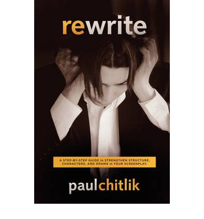 Rewrite: A Step-by-step Guide to Strengthen Structure, Characters, and Drama in Your Screenplay
