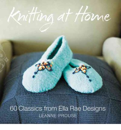 Knitting at Home: 60 Timeless Classics from Ella Rae Designs