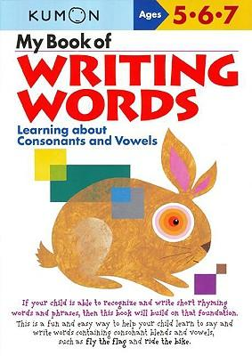 My Book of Writing Words:: Learning about Consonants and Vowels