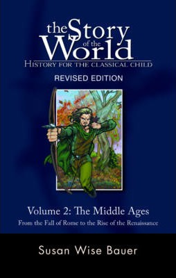 The Story of the World: Middle Ages from the Fall of Rome to the Rise of the Renaissance v. 2: History for the Classical Child