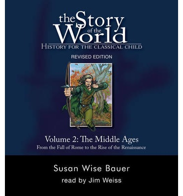 The Story of the World: Middle Ages - From the Fall of Rome to the Rise of the Renaissance v. 2: History for the Classical Child