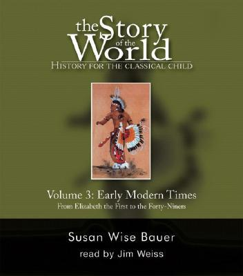 Story of the World: Early Modern Times from Elizabeth the First to the Forty Niners v. 3: Early Modern Times: Audiobook