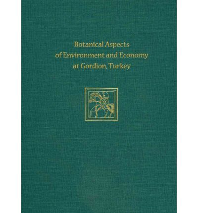 Botanical Aspects of Environment and Economy at Gordion, Turkey