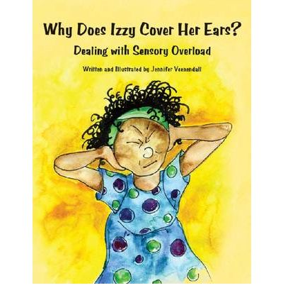 Why Does Izzy Cover Her Ears?: Dealing with Sensory Overload