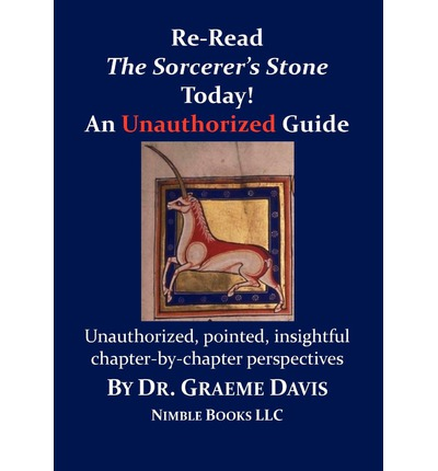Re-Read Harry Potter and the Sorcerer's Stone Today! an Unauthorized Guide