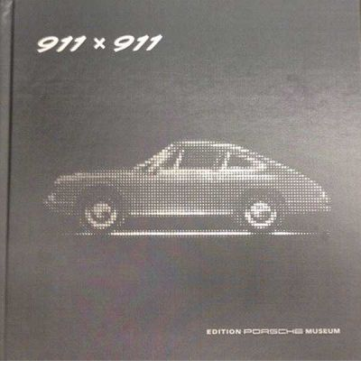 911 x 911: The Official Anniversary Book Celebrating 50 Years of the Porsche 911