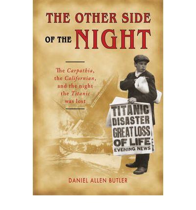 """The Other Side of the Night: The """"Carpathia"""", the """"Californian"""", and the Night the """"Titanic"""" Was Lost"""