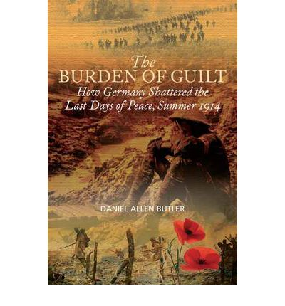 The Burden of Guilt: How Germany Shattered the Last Days of Peace, Summer 1914