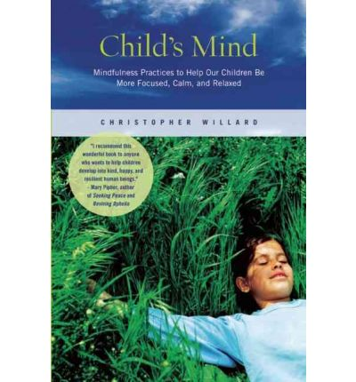 Child's Mind: How Mindfulness Can Help Our Children be More Focused, Calm, and Relaxed