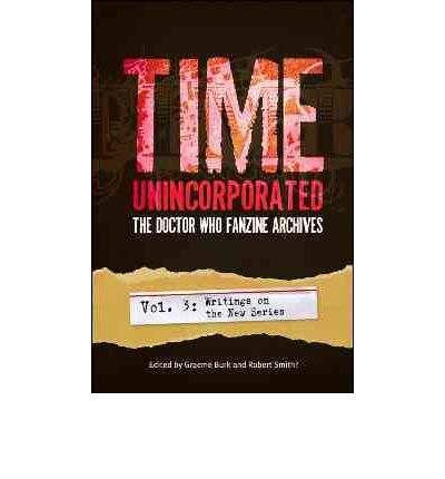 Time, Unincorporated 3: The Doctor Who Fanzine Archives (Vol. 3: Writings on the New Series)