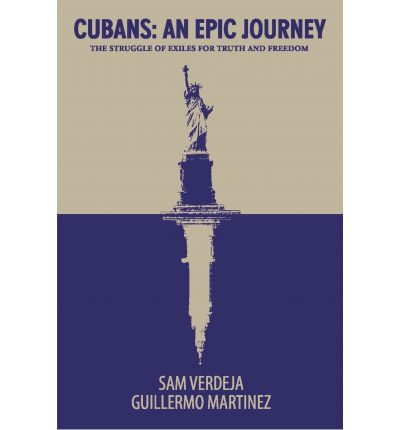 Cubans: An Epic Journey: The Struggle of Exiles for Truth and Freedom