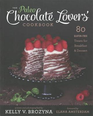 The Paleo Chocolate Lovers Cookbook: 80 Gluten-Free Treats for Breakfast & Desserty