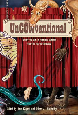 Unconventional: Twenty-Two Tales of Paranormal Gatherings Under the Guise of Conventions