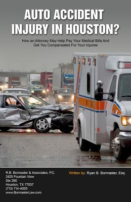 Auto Accident Injury in Houston? : How an Attorney May Help Pay Your Medical Bills and Get You Compensated for Your Injuries