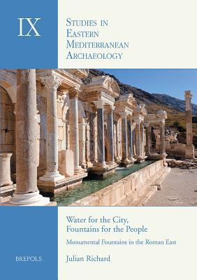 Water for the City, Fountains for the People. Monumental Fountains in the Roman East: An Archaeological Study of Water Management
