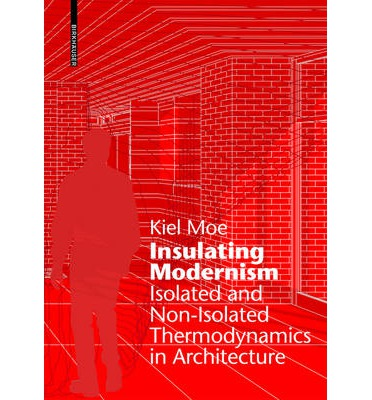 Rent online e-books Insulating Modernism : Isolated and Non-Isolated Thermodynamics in Architecture PDF by Kiel Moe