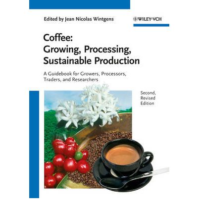Coffee: Growing, Processing, Sustainable Production: A Guidebook for Growers, Processors, Traders and Researchers