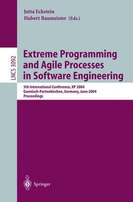 Extreme Programming and Agile Processes in Software Engineering: 5th International Conference, Xp 2004, Garmisch-Partenkirchen, Germany, June 6-10, 2004, Proceedings