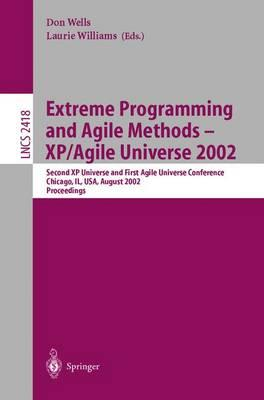 Extreme Programming and Agile Methods - Xp/Agile Universe 2002: v. 2418: Second Xp Universe and First Agile Universe Conference Chicago, Il, USA, August 4-7, 2002.Proceedings
