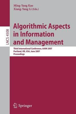 Algorithmic Aspects in Information and Management: Third International Conference, Aaim 2007, Portland, or, USA, June 6-8, 2007, Proceedings
