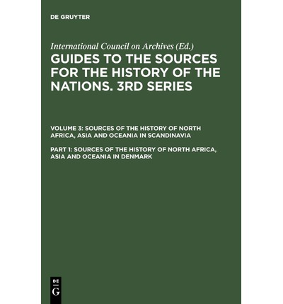 Guide to the Sources for the History of Nations: Sources of the History of North Africa, Asia and Oceania in Denmark 3rd Series, v. 3, Pt. 1