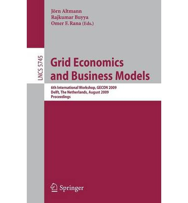 Grid Economics and Business Models: 6th International Workshop, GECON 2009, Delft, the Netherlands, August 24, 2009, Proceedings