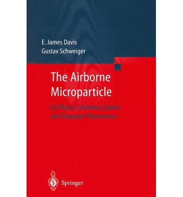 The Airborne Microparticle : Its Physics, Chemistry, Optics, and Transport Phenomena