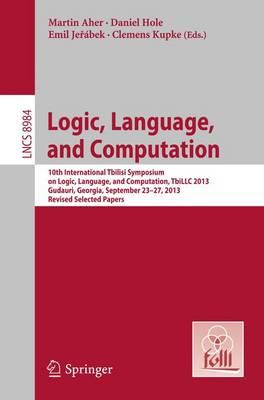 Logic, Language, and Computation : 10th International Tbilisi Symposium on Logic, Language, and Computation, Tbi LLC 2013, Gudauri, Georgia, September 23-27, 2013. Revised Selected Papers