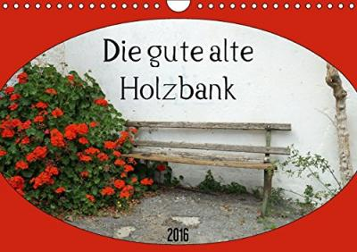 die gute alte holzbank wandkalender 2016 din a4 quer flori0 9783664450428. Black Bedroom Furniture Sets. Home Design Ideas