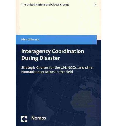 Interagency Coordination During Disaster: Strategic Choices for the UN, NGOs, and Other Humanitarian Actors in the Field