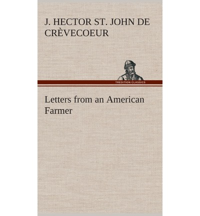 what is an american crevecoeur In reading the first few pages of j hector st john de crevecour's from letter iii what is an american, i was reminded of the themes we discussed yesterday (ie, the new world inhabitants as model citizens/exceptionalism) when reviewing winthrop's writings this is especially evident on page 311: we are the most perfect.