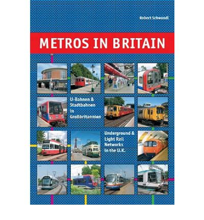 Metros in Britain: Underground and Light Rail Networks in the U.K.
