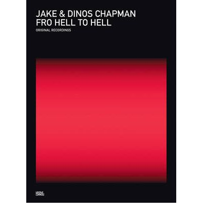 Jake and Dinos Chapman: Fro Hell to Hell