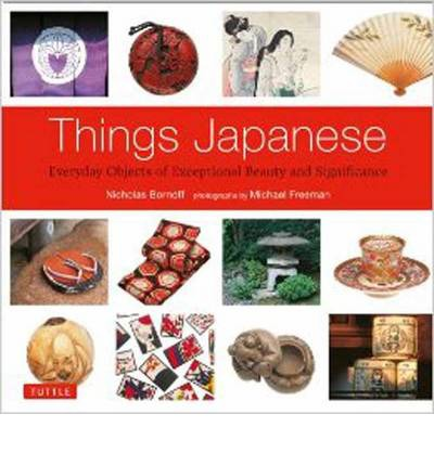 Things Japanese: Everyday Objects of Exceptional Beauty and Significance