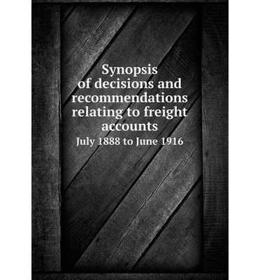 Epub free download Synopsis of decisions and recommendations relating to freight accounts July 1888 to June 1916 by Railway Accounting Officers Association CHM