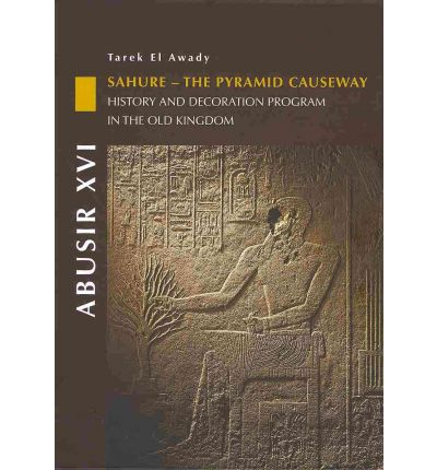 Abusir: v. 16: Sahure - The Pyramid Causeway. History and Decoration Program in the Old Kingdom
