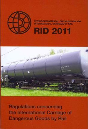 Regulations Concerning the International Carriage of Dangerous Goods by Rail: 2011 Edition