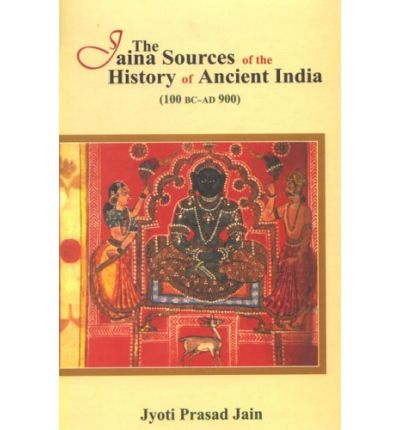 The Jaina Sources of the History of Ancient India: 100 BC - AD 900