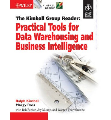 The Kimball Group Reader: Practical Tools for Data Warehousing and Business Intelligence