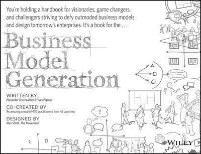 Business Model Generation: A Handbook for Visionaries, Game Changers and Challengers