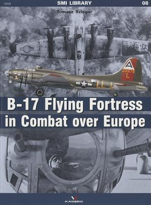 The B-17 Flying Fortress: In Combat Over Europe