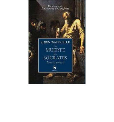 La muerte de Sócrates / The death of Socrates: Toda La Verdad / the Truth