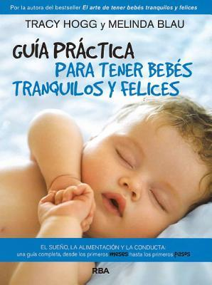 Guia Practica Para Tener Bebes Tranquilos y Felices (the Baby Whisperer Solves All Your Problems)