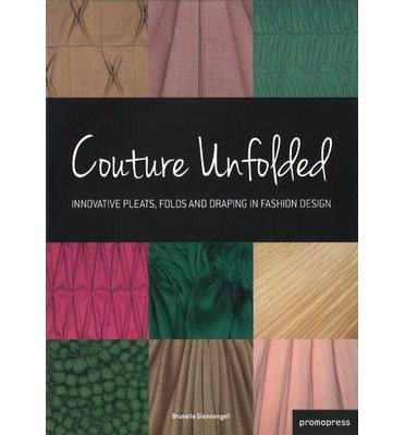 Couture Unfolded: Innovative Pleats, Folds and Draping in Fashion Design