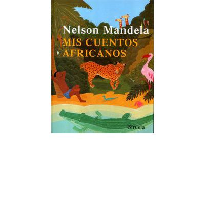 Mis cuentos africanos / Madiba Magic: Nelson Mandela's Favorite Stories for Children